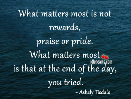 Image, What matters most is not rewards, praise or pride.