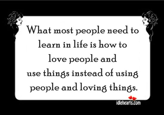 What Most People Need To Learn In Life Is…