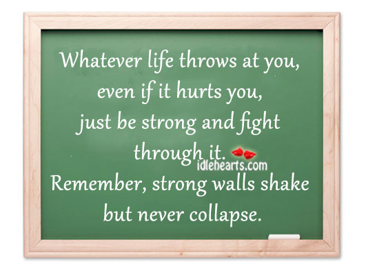 Whatever Life Throws At You, Even If It Hurts You
