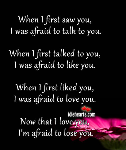 When I first saw you, I was afraid to talk to you. Image