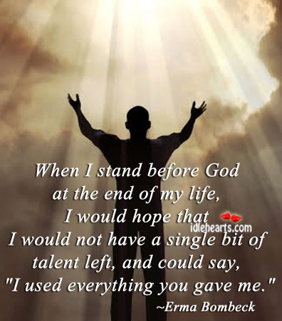 When I Stand Before God At The End Of My Life….