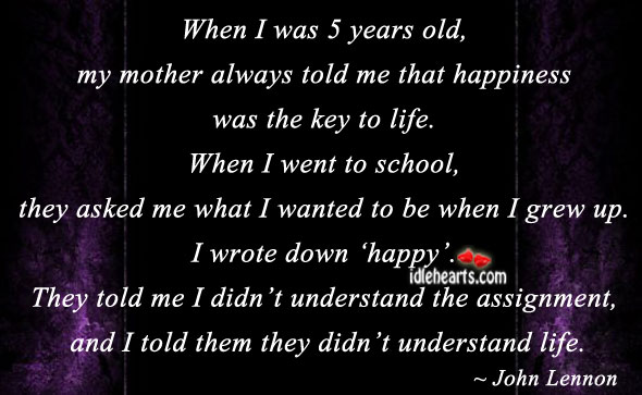 When I Was 5 Years Old, My Mother Always Told Me That….