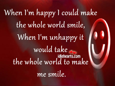 When i'm happy I could make the whole world smile Image