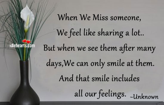 When We Miss Someone, We Feel Like Sharing A Lot….