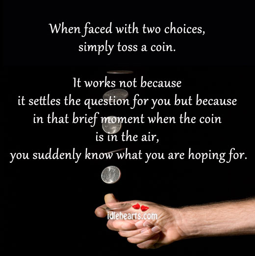 When Faced With Two Choices, Simply Toss A Coin.