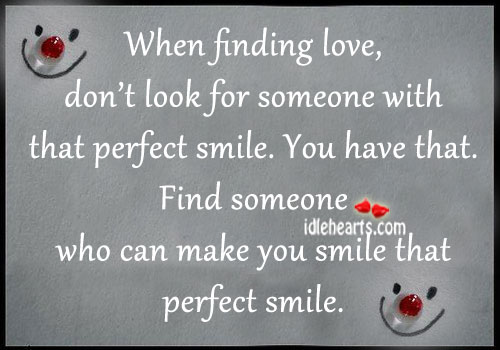 When finding love, don't look for someone with that perfect smile. Image