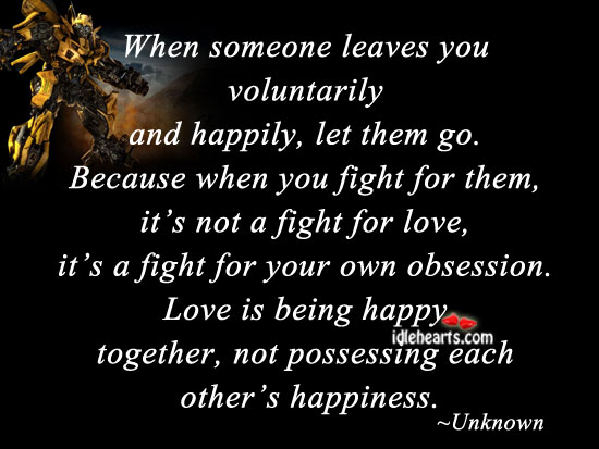 When someone leaves you voluntarily and happily, let them go. Image