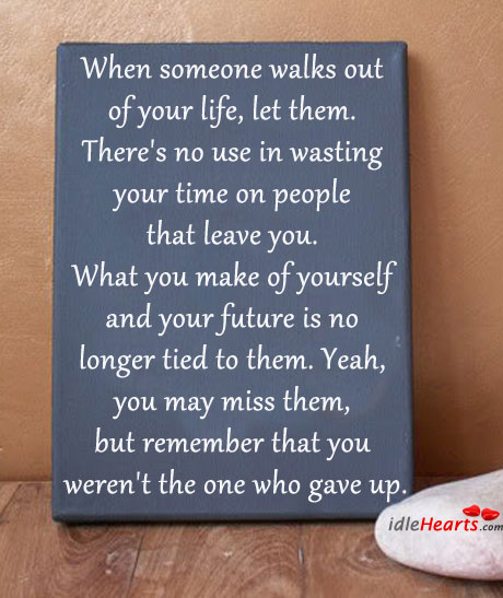 When Someone Walks Out Of Your Life, Let Them Go.