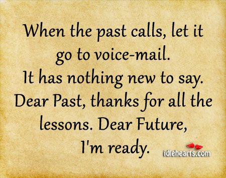 When The Past Calls, Let It Go To Voice-Mail.