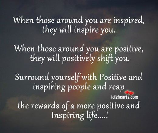 When Those Around You Are Inspired, They Will Inspire You.