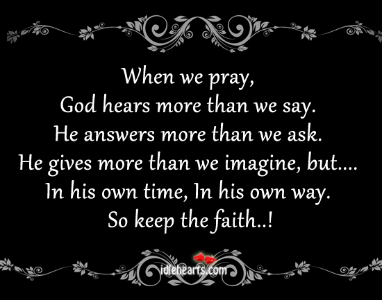 When We Pray, God Hears More Than We Say., Answers, Ask, Faith, God, Life, Pray, Time