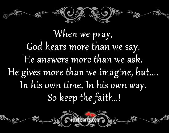 Image, Answers, Ask, Faith, Gives, God, He, Hears, His, Imagine, Keep, Keep The Faith, More, Own, Pray, Say, Than, Time, Way