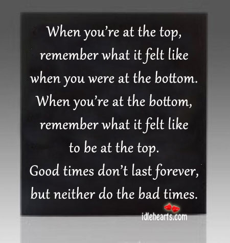 When You're At The Top, Remember What It Felt Like When You Were…
