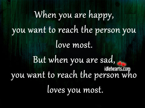 When You Are Happy, You Want To Reach The Person You Love Most.