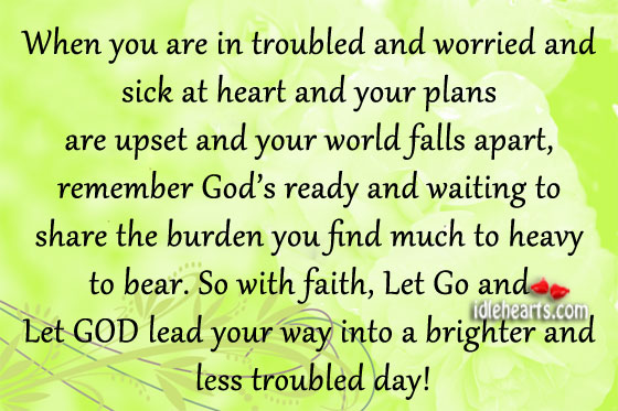 When You Are In Troubled And Worried And Sick At Heart…