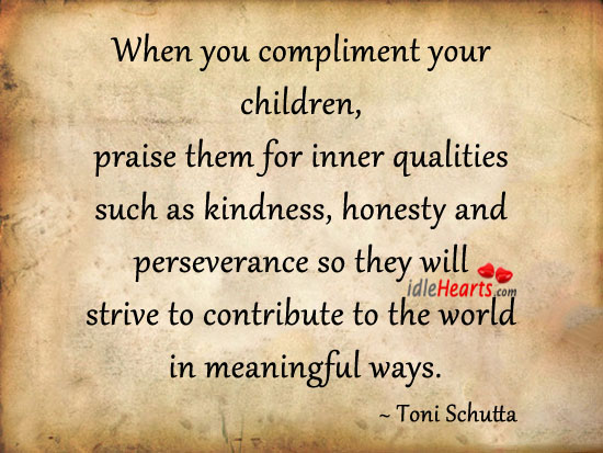 When You Compliment Your Children, Praise Them…
