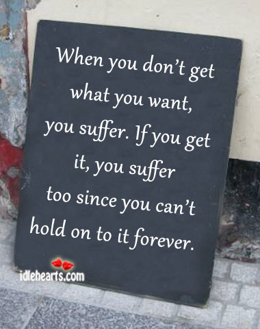 When You Don't Get What You Want, You Suffer…
