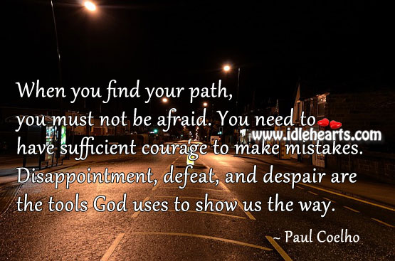 When You Find Your Path, You Must Not Be Afraid.