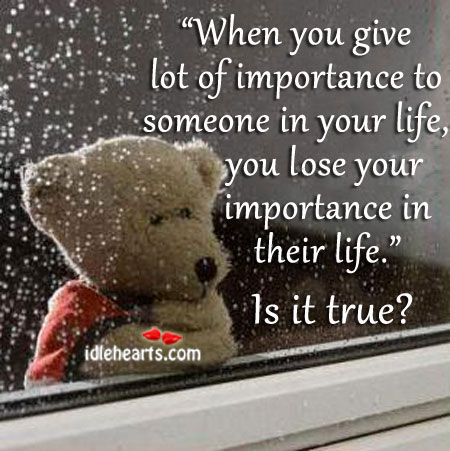 Image, When you give lot of importance to someone in your life, you lose your importance