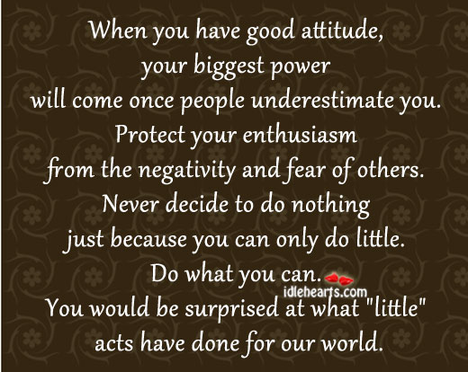 When You Have Good Attitude, Your Biggest Power Will Come…