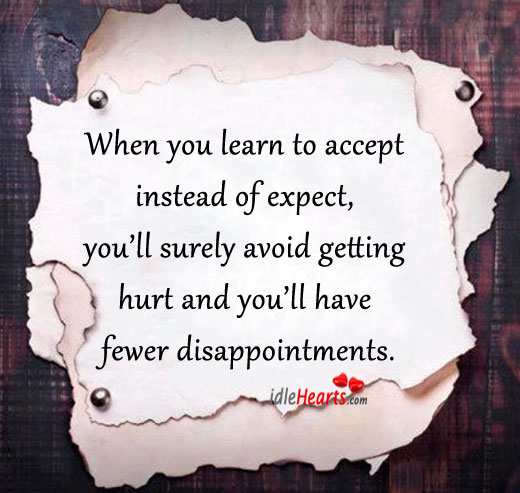 When You Learn To Accept Instead Of Expect…