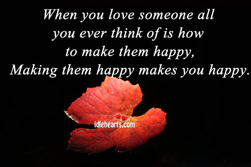 When You Love Someone All You Ever Think of Is How to Make Them Happy