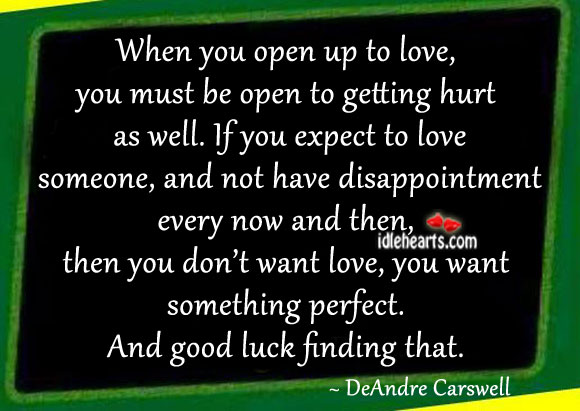 When You Open Up To Love, You Must Be Open To…