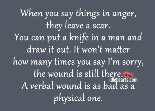 When You Say Things In Anger, They Leave a Scar.