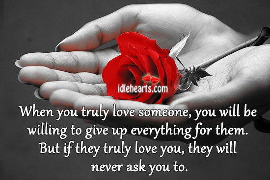 When You Truly Love Someone, You Will Be Willing To Give Up Everything For Them.