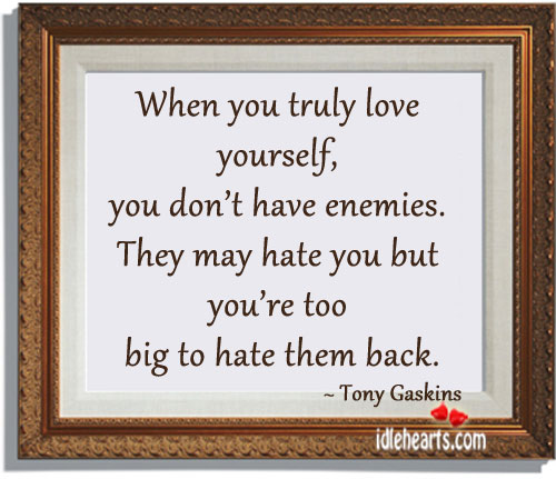 When You Truly Love Yourself, You Don't Have Enemies.