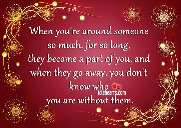 When You're Around Someone So Much, For So Long…