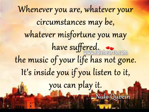 The music is always inside you… If you listen to it, you can feel it. Nido Qubein Picture Quote