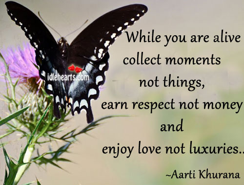 While You Are Alive Collect Moments Not Things, Earn…