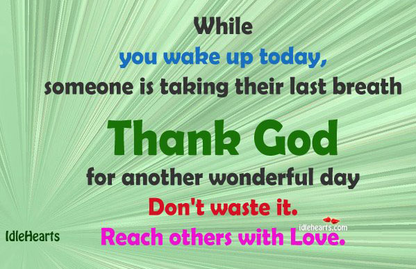 Thank God for another day. Don't waste it. Image