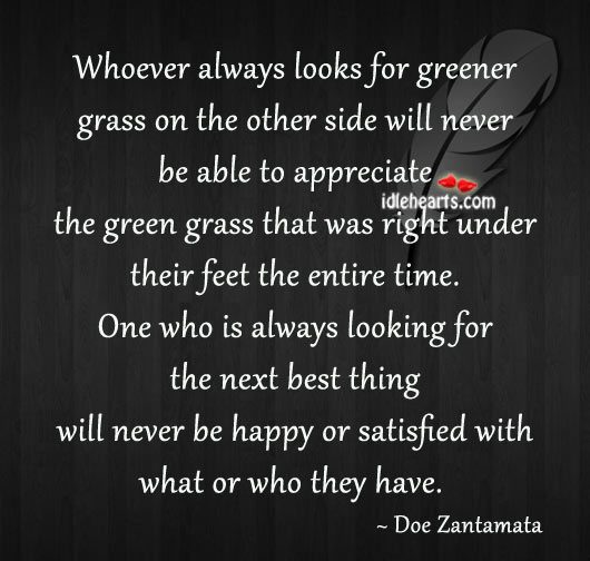 Whoever always looks for greener grass on the other side will Image