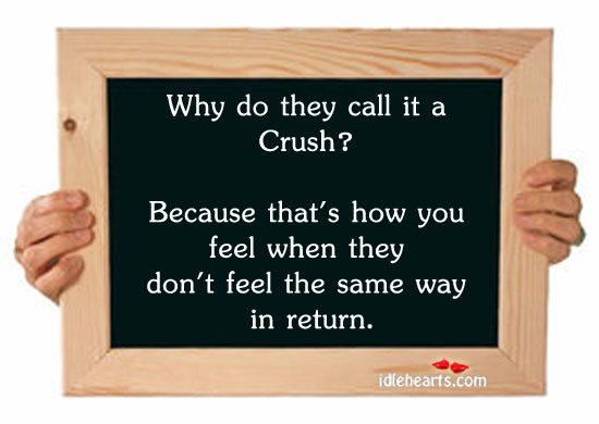 Why Do They Call It A Crush?