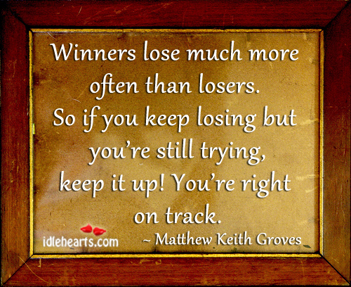 Winners Lose Much More Often Than Losers.