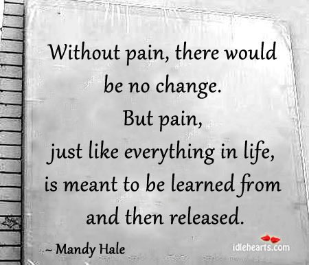 Without pain, there would be no change. Image