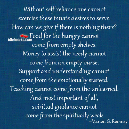 Without self-reliance one cannot exercise these innate desires to serve.