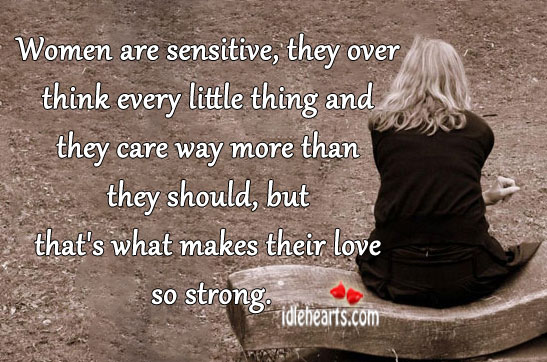 Women are sensitive, they over think every little thing Image