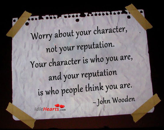 Character, Inspirational, Life, People, Reputation, Think, Worry