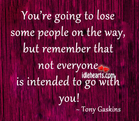 You're going to lose some people on the way Tony Gaskins Picture Quote