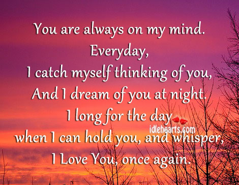 You Are Always On My Mind. Every Moment!