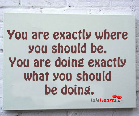 You are exactly where you should be. Image