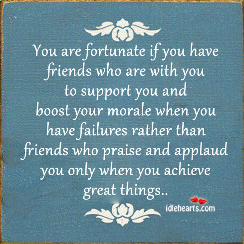 Image, You are fortunate if you have friends who are with you to.