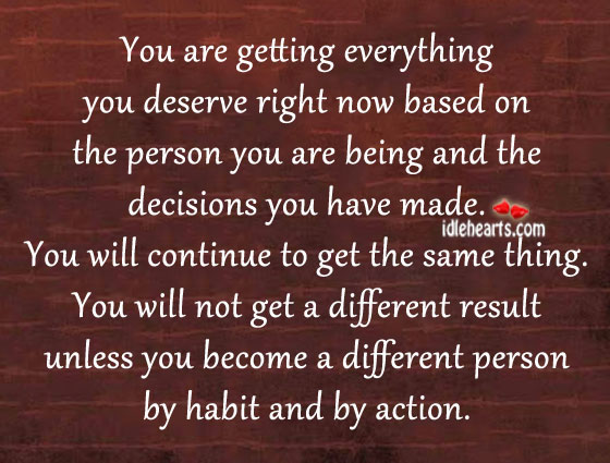 You are getting everything you deserve right now Image