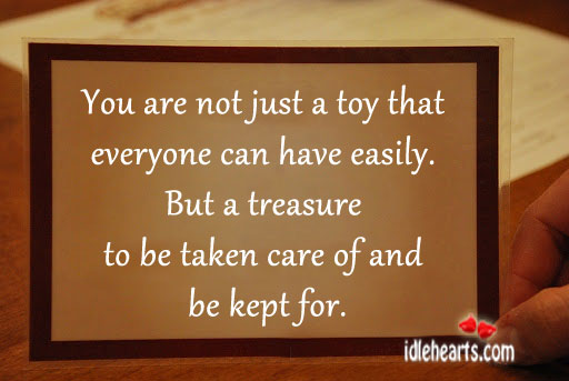You Are Not Just A Toy That Everyone Can Have Easily.
