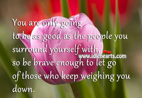 You Are Only Going To Be As Good As The People You Surround Yourself