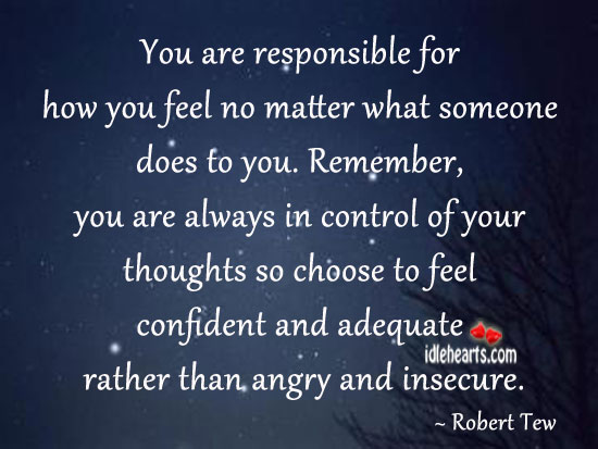 Image, You are responsible for how you feel no matter what someone does