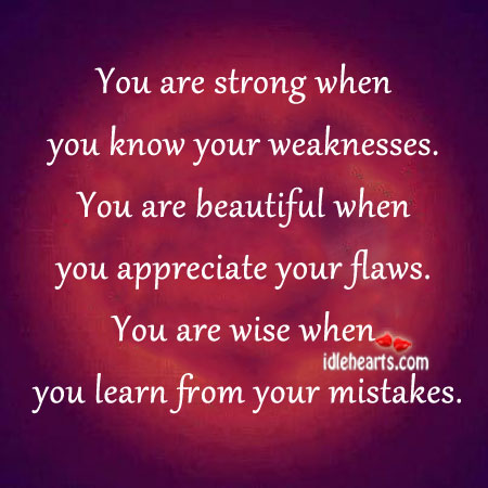 You Are Strong When You Know Your Weaknesses